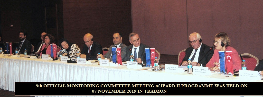 9th OFFICIAL MONITORING COMMITTEE MEETING of IPARD II PROGRAMME WAS HELD ON 07 NOVEMBER 2019 IN TRABZON
