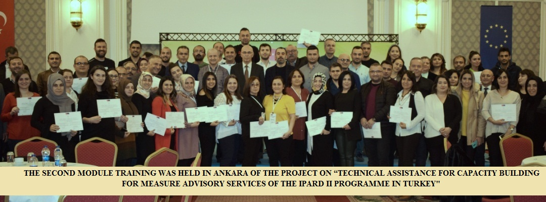 "THE SECOND MODULE TRAINING WAS HELD IN ANKARA OF THE PROJECT ON ""TECHNICAL ASSISTANCE FOR CAPACITY BUILDING FOR MEASURE ADVISORY SERVICES OF THE IPARD II PROGRAMME IN TURKEY"""