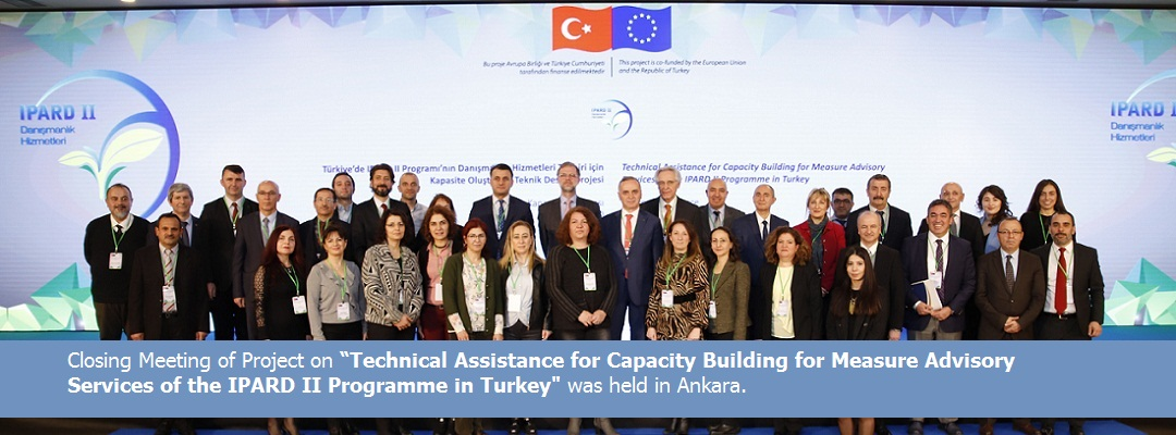 "Closing Meeting of Project on ""Technical Assistance for Capacity Building for Measure Advisory Services of the IPARD II Programme in Turkey"" was held in Ankara."