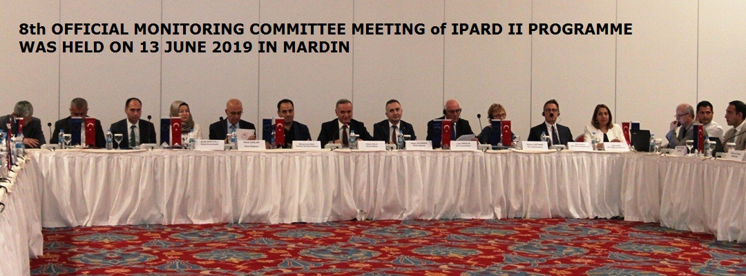 8th OFFICIAL MONITORING COMMITTEE MEETING of IPARD II PROGRAMME WAS HELD ON 13 JUNE 2019 IN MARDIN