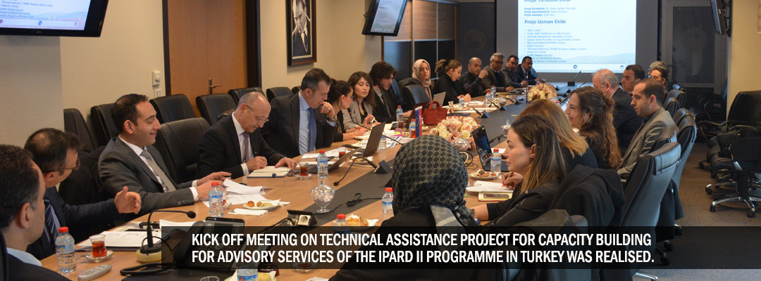 KICK OFF MEETING ON TECHNICAL ASSISTANCE PROJECT FOR CAPACITY BUILDING FOR ADVISORY SERVICES OF THE IPARD II PROGRAMME IN TURKEY WAS REALISED.